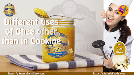 Different uses of ghee other than cooking : SureshFoods.com