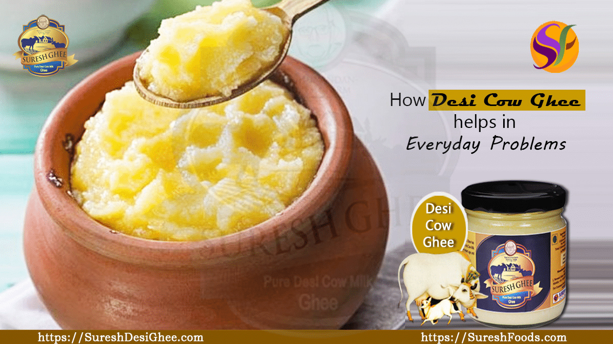 How Desi Cow Ghee helps in everyday problems : SureshFoods.com