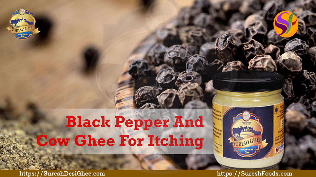 Black pepper and cow ghee for itching | SureshFoods com